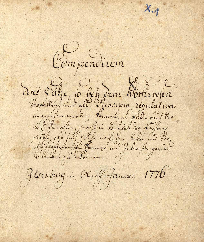 """Titelblatt der Handschrift """"Compendium der Sätze, so bey dem Forstwesen Vorfallen..."""" von Zanthier, Ilsenburg Januar 1776, ULB Halle, Ms A 356"""