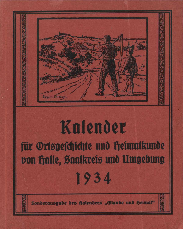 Titelblatt des letzten von Gustav Ragotzky herausgegebenen Kalenders für Ortsgeschichte und Heimatkunde von Halle, Saalkreis und Umgebung, Jg. 1934, Archiv W. Müller