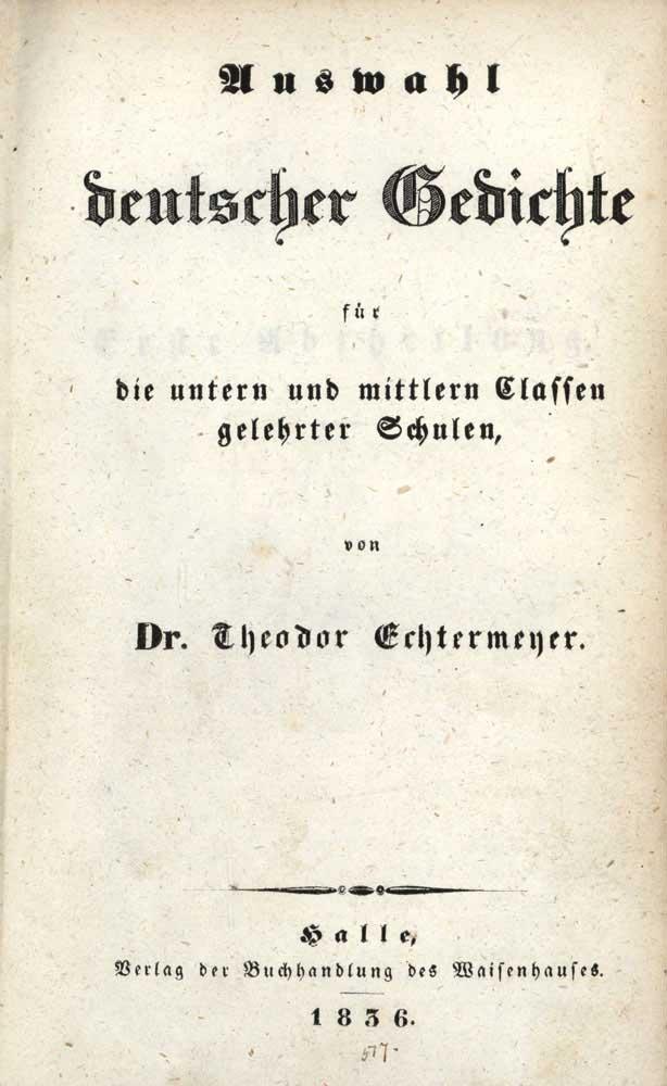 Titelblat der Erstausgabe von Theodor Echtermeyers Hauptwerk. 1936 erschien im Verlag der Buchhandlung des Waisenhauses die 48.neugestaltete Auflage. Sammlung Dr. Walter Müller