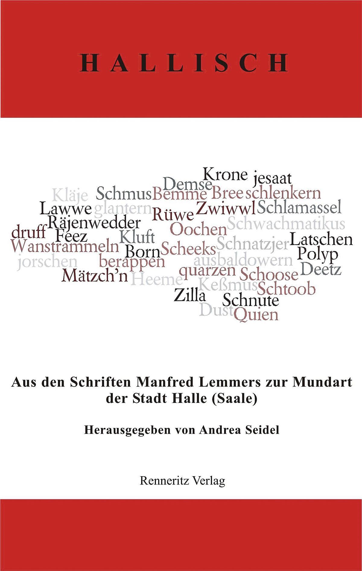 Manfred Lemmer: Hallisch. Aus den Schriften Manfred Lemmers zur Mundart der Stadt Halle (Saale). Hg. von Andrea Seidel. Renneritz Verlag Sandersdorf-Brehna 2018.
